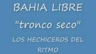 BAHIA LIBRE - TRONCO SECO.wmv