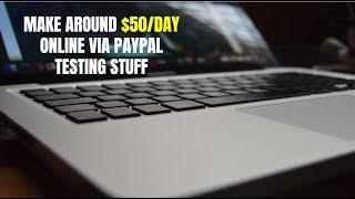 Make Around $50 a Day Online via PayPal Testing Stuff
