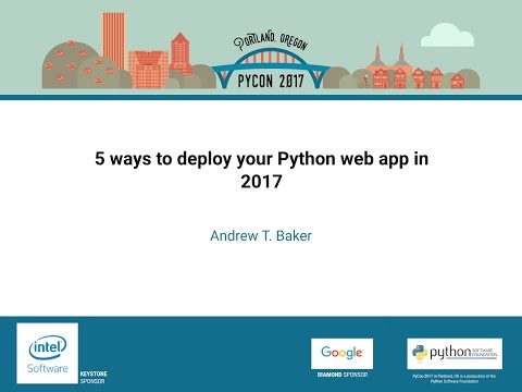 Andrew T  Baker   5 ways to deploy your Python web app in 2017   PyCon 2017