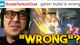 """You're building GAREN WRONG"" they said...."