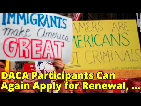 DACA Participants Can Again Apply for Renewal, Immigration Agency Says