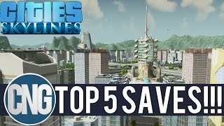 TOP 5 CITIES SKYLINES SAVEGAMES IN 5 MINUTES!!! w/ DOWNLOAD LINKS!!!