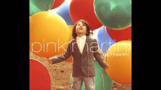 Pink Martini - Get Happy - FULL ALBUM (HQ) - Full HD