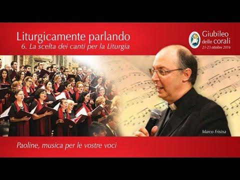 6. La scelta dei canti per la liturgia - Liturgicamente parlando