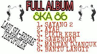 Download lagu SAYANG 2 - COVER SKA 86 - SKA REGGAE TERPOULER - FULL ALBUM