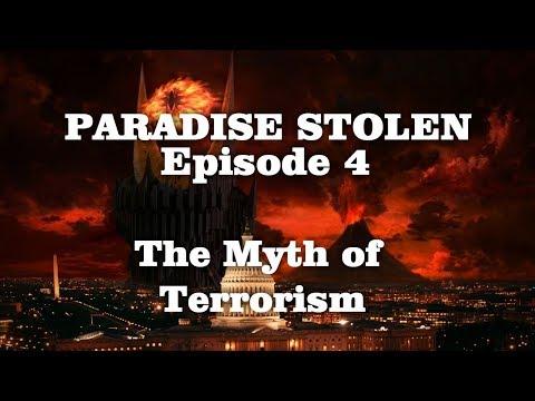 Paradise Stolen - Episode 4 - The Myth of Terrorism