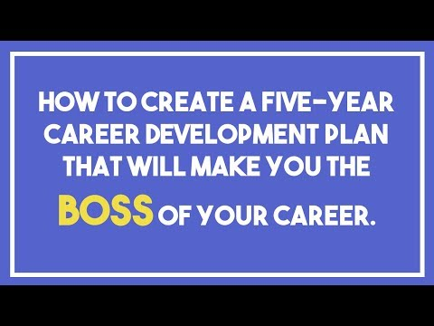 How to Create a Five-Year Career Development Plan that Will Make You the Boss of your Career