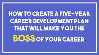 How To Create A 5-Year Career Development Plan