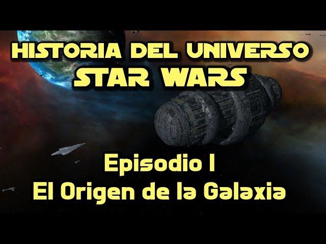 Historia del Universo STAR WARS - Episodio I - El Origen de la Galaxia