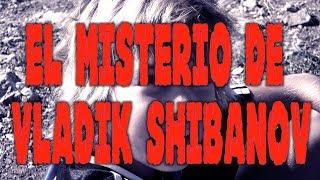 El misterio de <b>Vladik Shibanov</b>