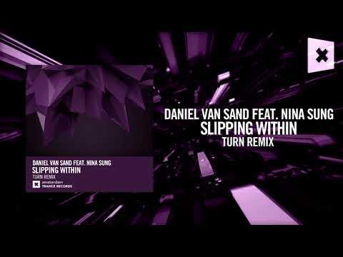 Daniel Van Sand feat. Nina Sung - Slipping Within (Turn Remix)[FULL] Amsterdam Trance