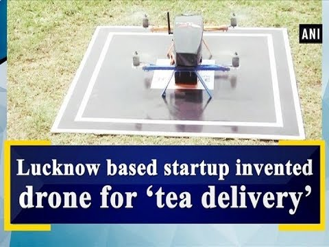 Lucknow based startup invented drone for 'tea delivery' - Uttar Pradesh News
