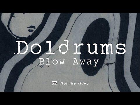 Doldrums - Blow Away
