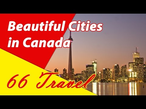 List 10 Top Beautiful Cities in Canada | Travel to North America
