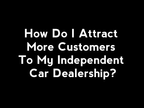 How Do I Attract More Customers To My Used Car Dealership?