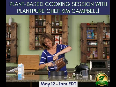 Plant-Based Cooking with PlantPure Chef Kim Campbell May 12, 2020