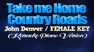 TAKE ME HOME COUNTRY ROADS - John Denver/FEMALE KEY (KARAOKE PIANO VERSION)