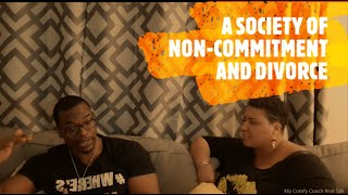 Real Talk Session  - A Society of Non-Commitment and Divorce