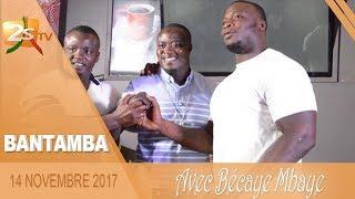 BANTAMBA DU 14 NOVEMBRE 2017 AVEC BÉCAYE MBAYE