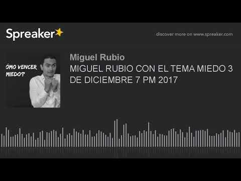 MIGUEL RUBIO CON EL TEMA MIEDO 3 DE DICIEMBRE 7 PM 2017 (part 2 of 4, made with Spreaker)