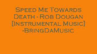 Speed Me Towards Death   Rob Dougan Instrumental Music