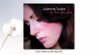 Julienne Taylor - I Don't Wanna Talk About It (audio)