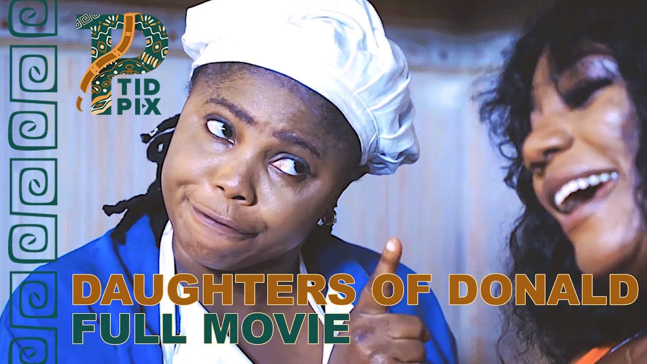 Download DAUGHTERS of DONALD    Full African Drama Movie in English   TidPix