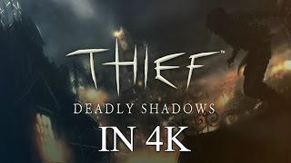 Older Games in 4K: Thief Deadly Shadows