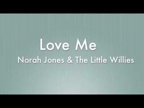 Love Me - Norah Jones & The Little Willies