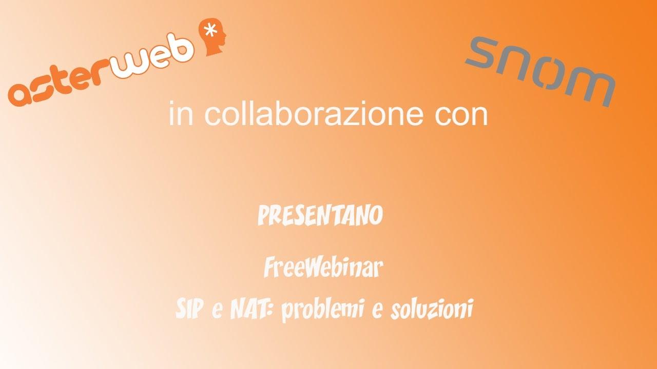 FreeWebinar SIP e NAT: Problemi e soluzioni [Asterweb & Snom]