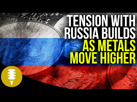 Russia Tension Builds As Metals Move Higher   Golden Rule Radio #6