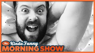 Greg Miller's First Nude Selfie - The Kinda Funny Morning Show 02.09.18