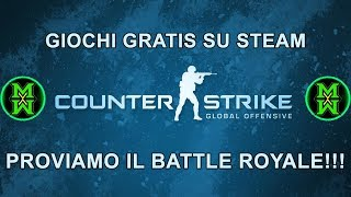 Giochi Gratis su Steam - Counter Strike Global Offensive - Dove scaricarlo + Gameplay Battle Royale!