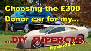 Choosing the £300 Donor car for my DIY Supercar: Prototype Ep2