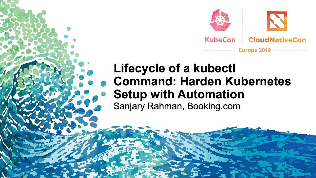 Lifecycle of a kubectl Command: Harden Kubernetes Setup with Automation -  Sanjary Rahman
