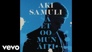 Aki Samuli - Sä et oo mun äiti