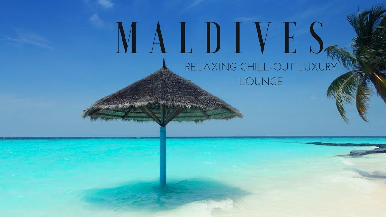 Maldives relaxing chill out luxury lounge music youtube.