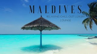 MALDIVES Relaxing Chill-Out Luxury Lounge