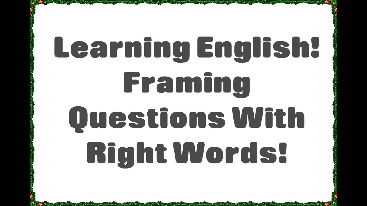 Practical English Grammer! Framing Questions with right words ...