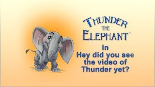 Have  you met  Thunder  the  Elephant  yet?