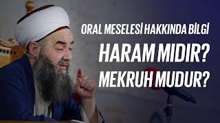 vuclip Oral  meselesi hakkında bilgi, harammıdır, mekruhmudur. -Cübbeli Ahmet Hoca