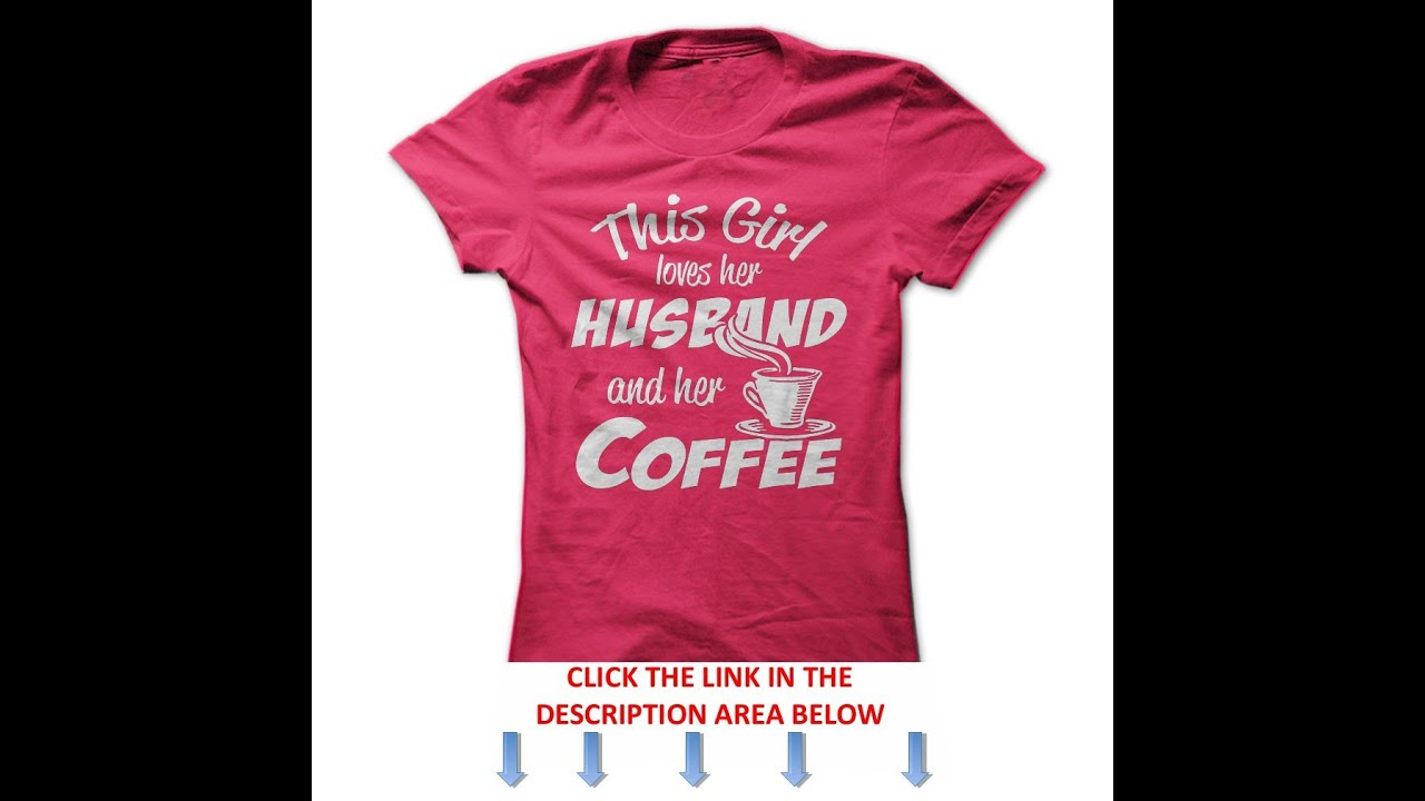 Design t shirt youtube - This Girl Loves Her Husband And Coffee Hubby T Shirt Design For Ladies Youtube