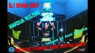 DJ MARDUA HOLONG TERBARU REMIX 2018 By DJ Shan Jait