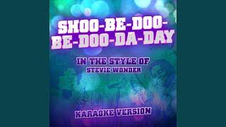 Shoo-Be-Doo-Be-Doo-da-Day (In the Style of Stevie Wonder) (Karaoke Version)