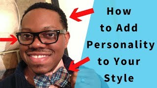 How to Add Personality to Your Look | Style