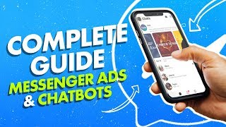 The COMPLETE Guide to Facebook Messenger Ads & Chatbots