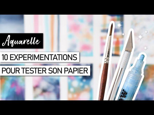 MATERIEL AQUARELLE 10 expérimentations pour tester et mieux choisir son papier