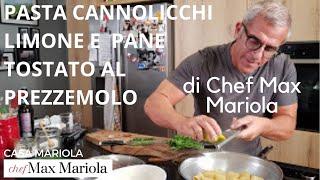 PASTA PACCHERI CON CANNOLICCHI LIMONE E PANE TOSTATO AL PREZZEMOLO  - Chef Max Mariola