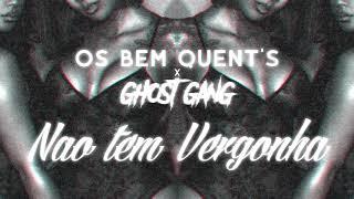 Os Bem Quent's ft Ghost Gang - NÃO TEM VERGONHA   2K18