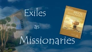 """Biblical Missionaries: Exiles As Missionaries"" (5 of 13) by Pastor Chris Buttery"